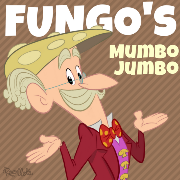 Fungo's Mumbo Jumbo: Hornswoggling Snollygosters Give Me Collywobbles!